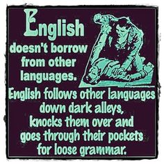 English doesn't borrow from other languages...! English Language Funny, School Humor, You Make Me Laugh, Teacher Quotes, Music Humor, Funny Images, Funny Pictures, British Humor, Word Nerd