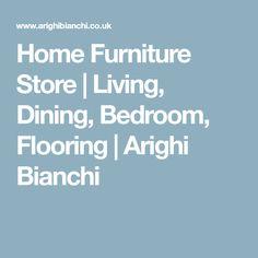 Home Furniture Store   Living, Dining, Bedroom, Flooring   Arighi Bianchi