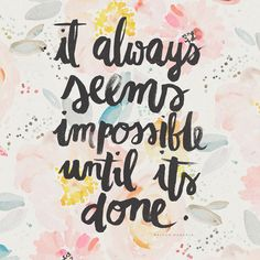 It always seems impossible until it's done. #entrepreneur