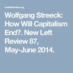 Wolfgang Streeck: How Will Capitalism End?. New Left Review 87, May-June 2014.