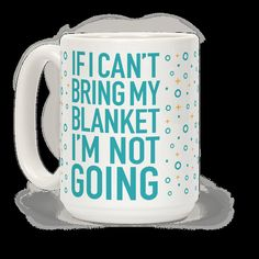 "If you're the type of person who will not leave the house if bringing a blanket isn't socially acceptable, then this lazy introvert mug is for you! This design reads, ""If I Can't Take My Blanket, I'm Not Going"" and is the perfect excuse to get out of all those plans in which you foolishly agreed to a week ago."