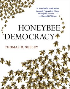 HONEYBEE DEMOCRACY — by Thomas D. Seeley. Honeybees make decisions collectively & democratically. Faced with the life-or-death problem of choosing & traveling to a new home, honeybees stake everything on a process that includes collective fact-finding, vigorous debate & consensus building.World-renowned animal behaviorist Thomas Seeley shows these incredible insects have much to teach us when it comes to collective wisdom & effective decision making.