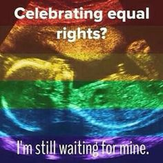 Celebrating equal rights? I'm still waiting for mine. … Celebrating equal rights? I'm still waiting for mine. Pro-Life Alliance of Gays and Lesbians Pro Life Quotes, Life Memes, Life Is Precious, Out Of Touch, Still Waiting, Choose Life, Pro Choice, Equal Rights, Love Life