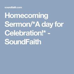 Homecoming Sermon/*A day for Celebration!* - SoundFaith