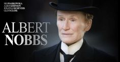 Glenn Close as Albert Nobbs -- she was nominated for Best Actress.