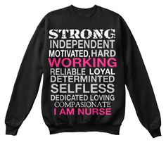 Strong Independent Motivated, Hard  Working Reliable Loyal Determinted Selfless Dedicated Loving Compasionate I Am Nurse Black Sweatshirt Front