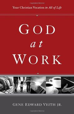 God at Work (Redesign): Your Christian Vocation in All of Life by Gene Edward Veith Jr.,http://www.amazon.com/dp/1433524473/ref=cm_sw_r_pi_dp_X.S2sb1T8ZRDMHTQ