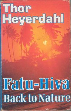 Fatu-Hiva: Back to Nature - Thor Heyerdahl South Pacific, Pacific Ocean, Polynesian Islands, Easter Island, Book Writer, Back To Nature, World Heritage Sites, Great Books, Ebook Pdf
