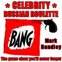 CELEBRITY RUSSIAN ROULETTE (The game show you'll never forget) by Windsor, UK based singer, songwriter Mark Handley on SoundCloud