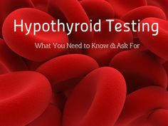 Hypothyroid Testing: What You Need To Know and Ask For HypothyroidMom.com Guest post by a Yale-trained physician sharing the 6 key tests she uses for #hypothyroid patients