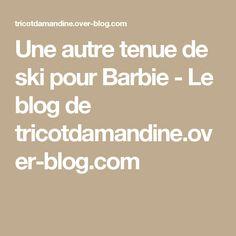 Une autre tenue de ski pour Barbie - Le blog de tricotdamandine.over-blog.com