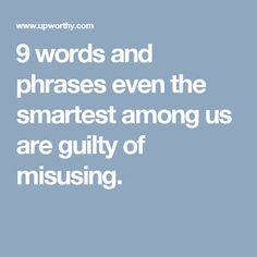 9 words and phrases even the smartest among us are guilty of misusing.