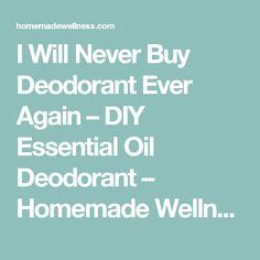 I Will Never Buy Deodorant Ever Again – DIY Essential Oil Deodorant – Homemade Wellness