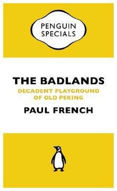 The Badlands (Penguin Special): Decadent Playground of Old Peking (Penguin Shorts/Specials) by Paul French,
