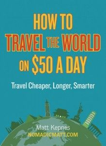 How to Travel the World on $50 a day This book has great tips for getting the biggest bang for your buck while traveling