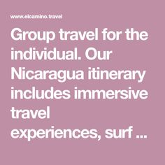 Group travel for the individual. Our Nicaragua itinerary includes immersive travel experiences,surf camp, and yoga. All trips feature a vacation photographer.