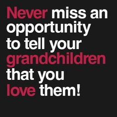 Love my grandsons...tell them all the time!!