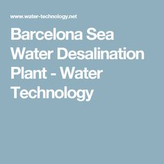 Barcelona Sea Water Desalination Plant - Water Technology