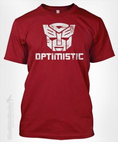 Be optimistic transformers t-shirt!!! This shirt Made Me Smile!!!