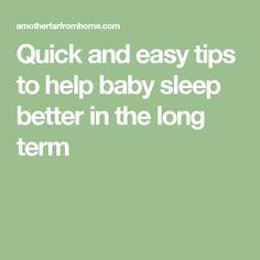 Quick and easy tips to help baby sleep better in the long term