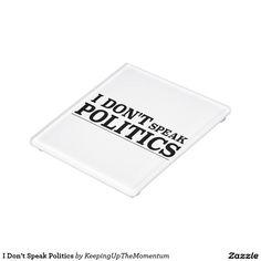 I Don't Speak Politics Glass Coaster