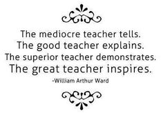 The mediocre teacher tells. The good teacher explains. The superior teacher demonstrates. The great teacher inspires. - William Arthur Ward this is my mother to a 't' such an inspiring teacher. Teaching Quotes, Education Quotes For Teachers, Quotes For Students, Teaching Ideas, Education Today, Music Education, Preschool Ideas, Great Quotes, Quotes To Live By