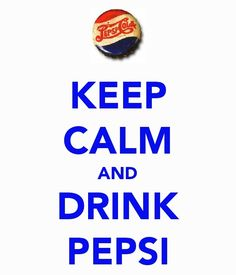 Keep Calm and drink pepsi