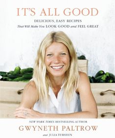 Its All Good: Delicious, Easy Recipes That Will Make You Look Good and Feel Great by Gwyneth Paltrow