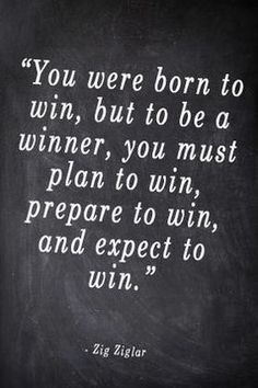 expect to win. So true. Most of my support have been v luck lustre when I explain my business to them. However I will do it anyway. And I will win!