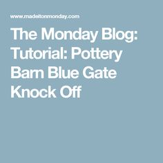 The Monday Blog: Tutorial: Pottery Barn Blue Gate Knock Off