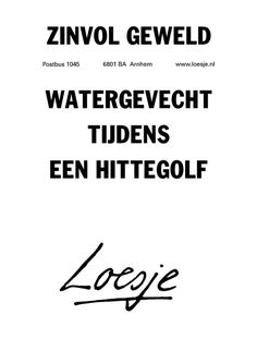 Quotes about Happiness : QUOTATION - Image : Quotes Of the day - Description Zinvol geweld watergevecht tijdens een hittegolf - loesje Sharing is Caring - Poem Quotes, Happy Quotes, Best Quotes, Funny Quotes, Motivational Quotes, World Quotes, Life Quotes, Funny School Pictures, Singing Quotes