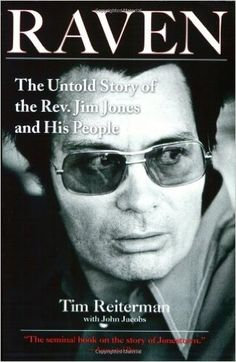 Raven: The Untold Story of the Rev. Jim Jones and His People: Tim Reiterman: 9781585426782: Amazon.com: Books