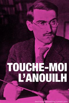 """Touche-moi l'Anouilh"" | desfistsetdeslettres.tumblr.com"
