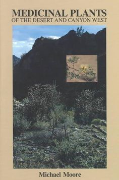 Medicinal Plants of the Desert and Canyon West: A Guide to Identifying, Preparing, and Using Traditional Medicina...