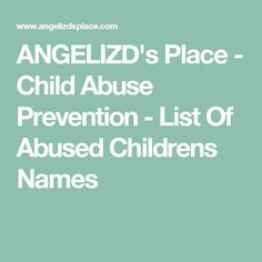 ANGELIZD's Place - Child Abuse Prevention - List Of Abused Childrens Names