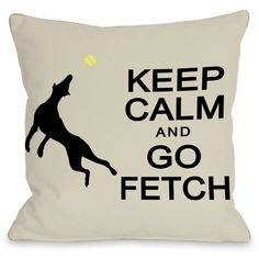 "Keep Calm And Go Fetch"" Indoor Throw Pillow by OneBellaCasa, 16""x16"