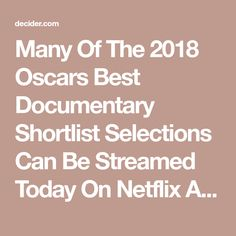 Many Of The 2018 Oscars Best Documentary Shortlist Selections Can Be Streamed Today On Netflix And Amazon Prime | Decider