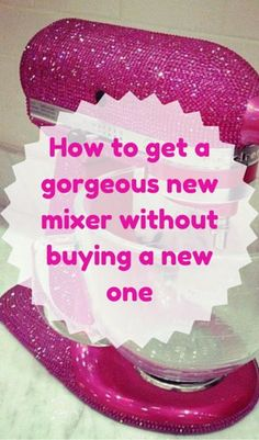 How To Get A Gorgeous New Mixer Without Buying A New One