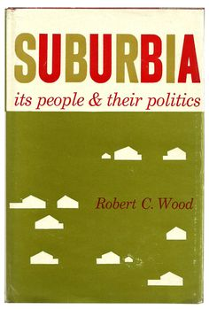 Suburbia: It's People & Their Politics by Robert C. Wood - Vintage Book - $12.00