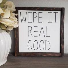 Wipe it real good wood sign | farmhouse sign | rustic home decor | bathroom sign | bathroom décor | farmhouse decor | bathroom