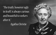 Quote from Agatha Christie. As writers, should we all be seekers of truth? I think part of the fun of writing is that truth is kind of...flexible. There's very little that's absolute.