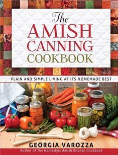 The Amish Canning Cookbook: Plain and Simple Living at Its Georgia Varozza