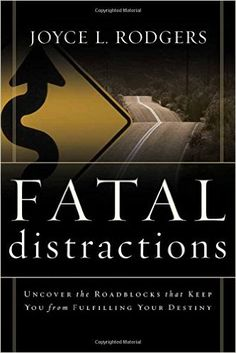 Fatal Distractions: Uncover the roadblocks that keep you from fulfilling your destiny: Joyce L Rodgers: 9781591852254: Amazon.com: Books