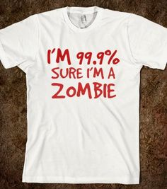 I'M 99.9% SURE I'M A ZOMBIE - glamfoxx.com - Skreened T-shirts, Organic Shirts, Hoodies, Kids Tees, Baby One-Pieces and Tote Bags