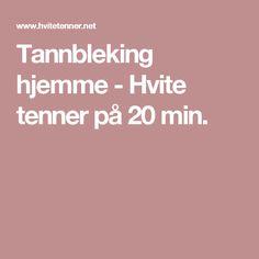 Tannbleking hjemme - Hvite tenner på 20 min.