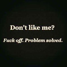 Don't like me? Fuck off. Problem solved. ️LO