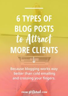 Want to know how to get booked out with clients months in advance WITHOUT Facebook ads, webinars, promoting your services on social media or even having an email list? Blogging - that's how! Click through for 6 types of blog posts to attract your ideal clients in droves! << XoSarah