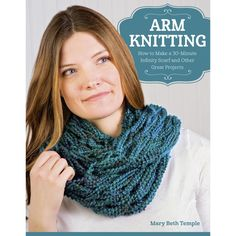 Maggie's Crochet · Arm Knitting: How to Make a 30-Minute Infinity Scarf & Other Great Pro