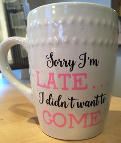 A personal favorite from my Etsy shop https://www.etsy.com/listing/262301454/coffee-mug-sorry-im-late-i-didnt-want-to