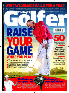 In this issue:  Raise your game while you play! The secret to consistency, 10 fast on-course fixes, no more duffed chips & read putts like a pro.  50 best courses for less than £50  It's golf... but not as we know it: Nine versions of the game tested  Save 3 shots by Sunday, without changing your swing at all  Andy Sullivan on his rise from Asda to the Ryder Cup  Callaway's new Epic driver- Why Rory's chosen it- and ho the tech will help you  WIN! Taylormade balls for a yea...